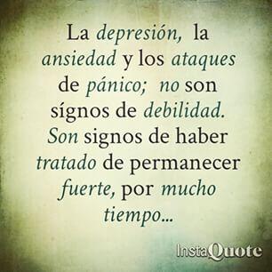 la depresion la ansiedad los ataques de panico no son signos de debilidad…