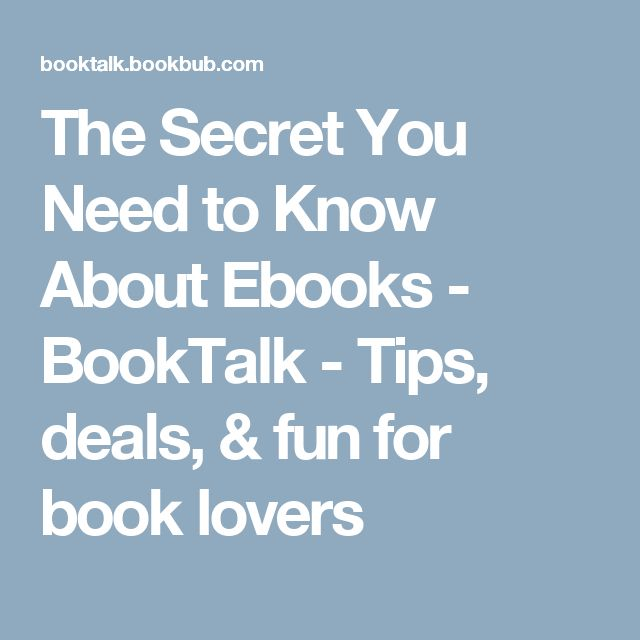 The Secret You Need to Know About Ebooks - BookTalk - Tips, deals, & fun for book lovers