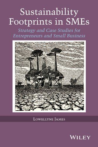 Pre-order Sustainability Footprints in SMEs: Strategy and Case Studies for Entrepreneurs and Small Business by Lowellyne James, http://www.amazon.co.uk/dp/1118779436/ref=cm_sw_r_pi_dp_I6RTtb0VYHH3G