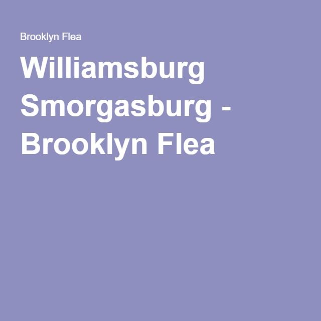 Williamsburg Smorgasburg - Brooklyn Flea