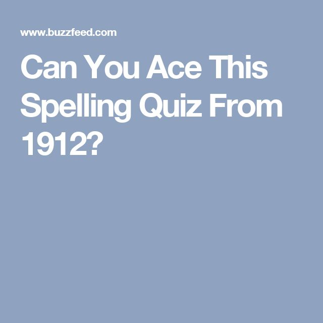 Can You Ace This Spelling Quiz From 1912?