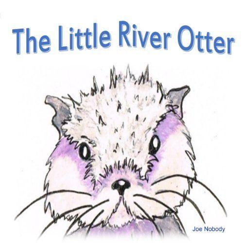 The Little River Otter, http://www.amazon.com/dp/B00K8MAQFO/ref=cm_sw_r_pi_awdm_uEMBtb0SX4PHE