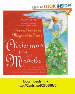 A Christmas Filled with Miracles Inspiring Stories for the Magic of the Season (9781573245173) Doreen Virtue, G.W. Hardin , ISBN-10: 1573245178  , ISBN-13: 978-1573245173 ,  , tutorials , pdf , ebook , torrent , downloads , rapidshare , filesonic , hotfile , megaupload , fileserve