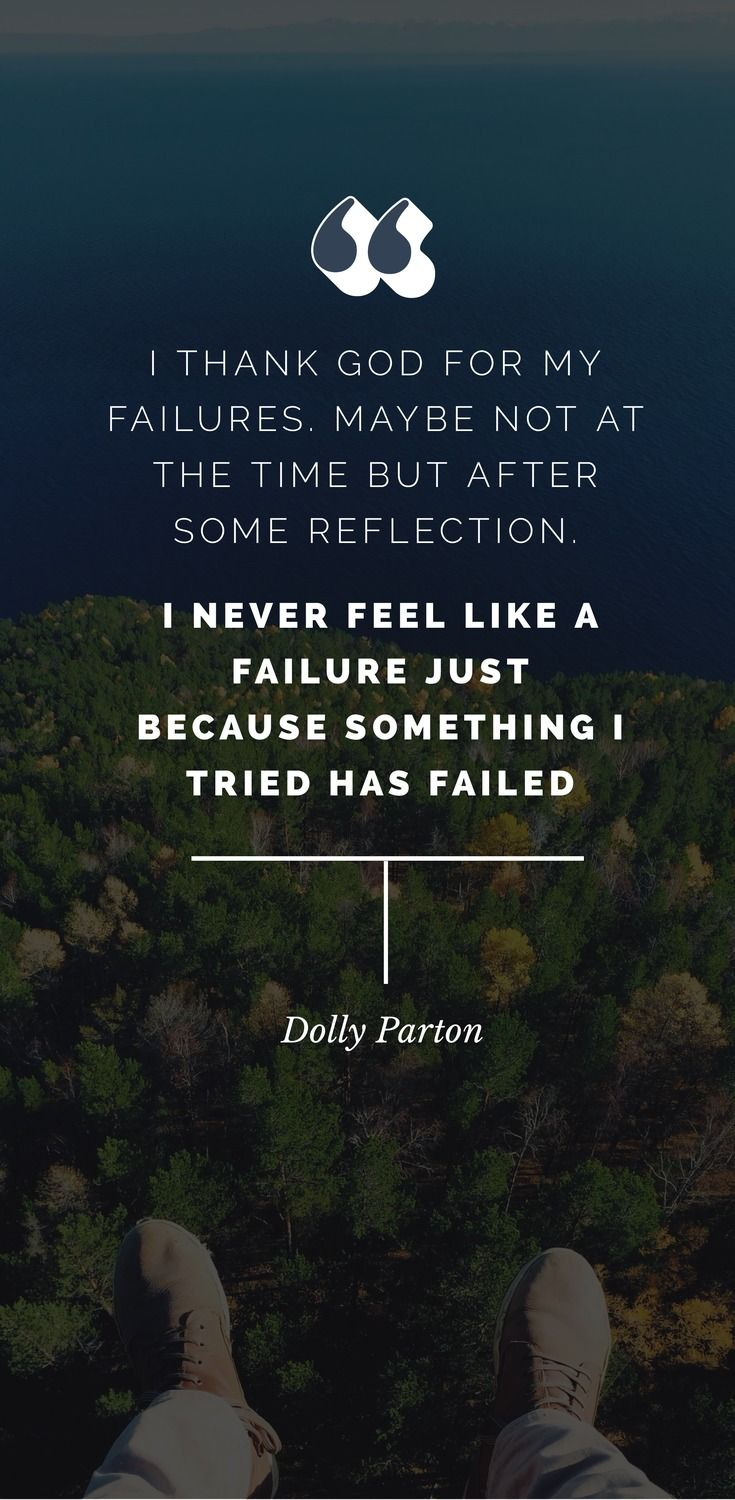 30. I thank God for my failures. Maybe not at the time but after some reflection. I never feel like a failure just because something I tried has failed. - Dolly Parton - 52 Inspirational Picture Quotes on Failure that will Make You Succeed + FREE Graphic Quote Templates.