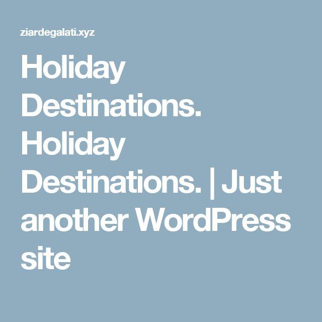Holiday Destinations. Holiday Destinations. | Just another WordPress site