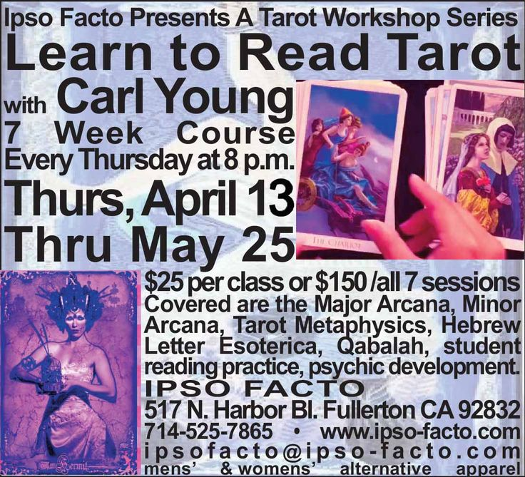 Join us tonight, Thursday April 13, 8 p.m. to learn to read tarot, develop psychic abilities and meditation. Our Tarot Reading Workshop Series is held every Thursday through May 25, with Carl Young at Ipso Facto's Fullerton, CA store. https://www.facebook.com/events/1229831203732157/ Cost is $25.00 prepayable on our website at http://www.ipso-facto.com/tarotreading.htm Classes cover the Major Arcana, Minor Arcana (4 classes), Tarot Metaphysics, Hebrew Letter Esoterica, Qabalah/Qabalah…