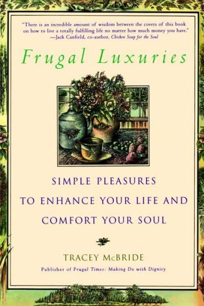 Frugal Luxuries: Simple Pleasures to Enhance Your Life and Comfort Your Soul More