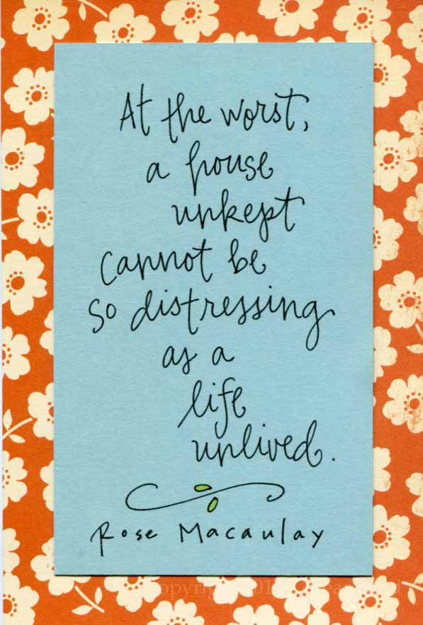 I need to remind myself of this when I get overwhelmed with my dirty house. : Sayings, Life Unlived, Inspiration, Quotes, House Unkept, Thought, So True, Live Life