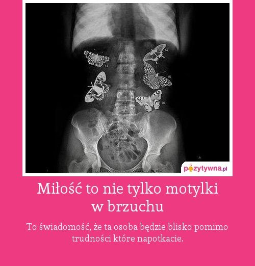 Miłość to nie tylko motylki w brzuchu : To świadomość, że ta osoba będzie blisko pomimo trudności które napotkacie.  http://zwyczajnamama.blogspot.com/2013/07/historia-zwyczajnej-miosci-rozstanie.html