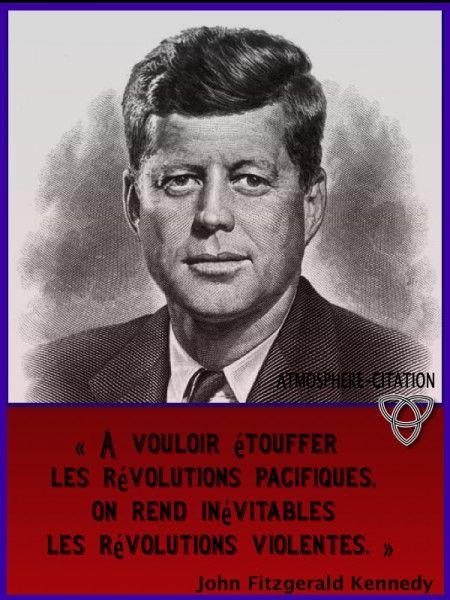 """"""" À vouloir étouffer les révolutions pacifiques, on rend inévitables les révolutions violentes."""" John Fitzgerald Kennedy."""