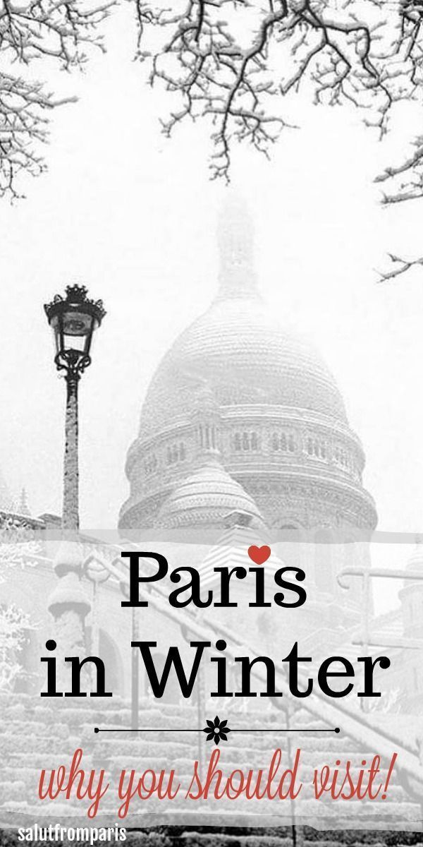 33 Reasons Why You Should Visit Paris In Winter Paris Travel