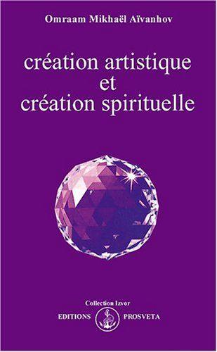 Création artistique et création spirituelle - Omraam Mikhaël Aïvanhov