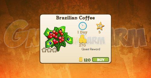 Nuova coltivazione disponibile nel Market: Brazilian Coffee tempo stimato per la lettura di questo articolo 1  Nuova coltivazione disponibile nel Market dal 19/10/2017  Brazilian Coffee  Livello minimo: 5  Matura in: 23 ore  Costa: 120 Coins  Fa guadagnare 5 XP  Rende: 270 Coins  Mastery: 600 / 600 / 600 (tot. 1.800)