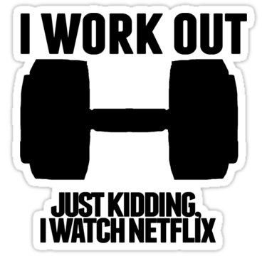 I WORKOUT JUST KIDDING I WATCH NETFLIX VINYL STICKER