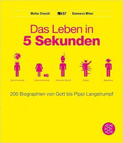 Das Leben in 5 Sekunden: 200 Biographien von Gott bis Pippi Langstrumpf: Amazon.de: Matteo Civaschi, Gianmarco Milesi: Bücher