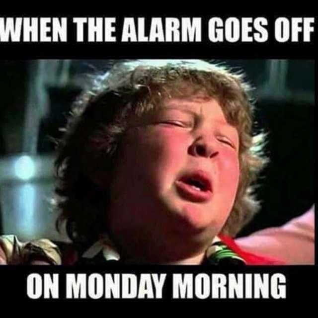 The Monday Morning Blues Goonies Meme Monday Morning Funny Alarm Tired Needcoffee Funny Monday Memes Monday Humor Quotes Monday Humor