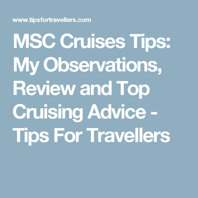 MSC Cruises Tips: My Observations, Review and Top Cruising Advice - Tips For Travellers