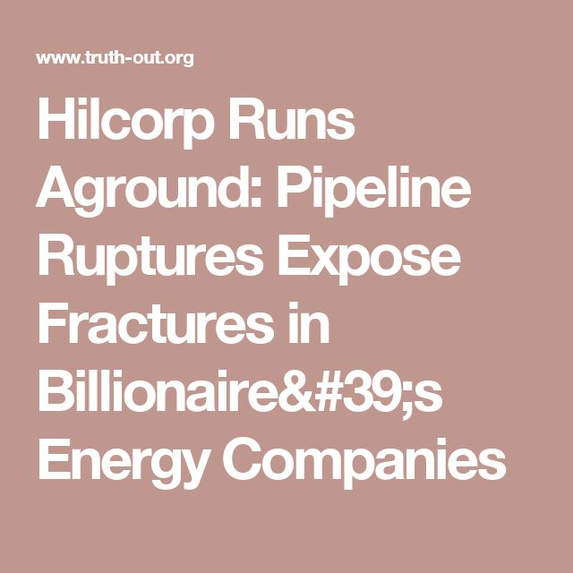 Hilcorp Runs Aground: Pipeline Ruptures Expose Fractures in Billionaire's Energy Companies