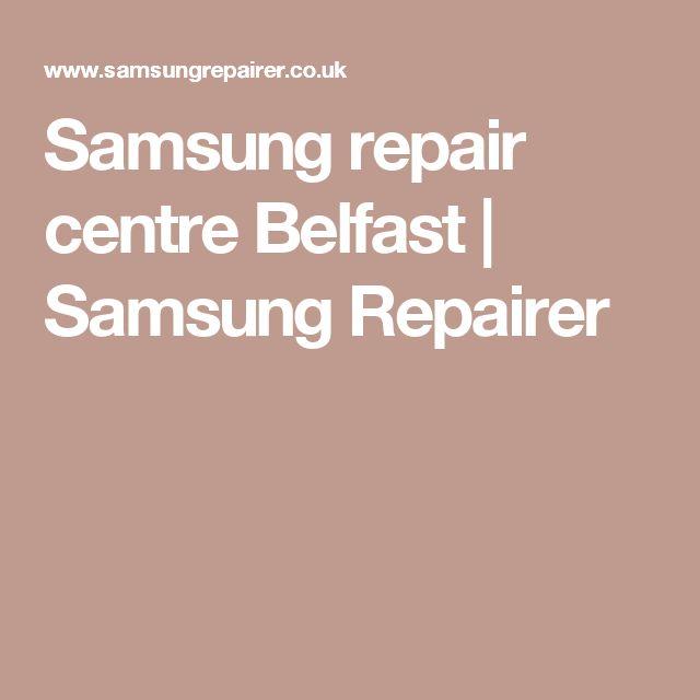 Samsung repair centre Belfast | Samsung Repairer