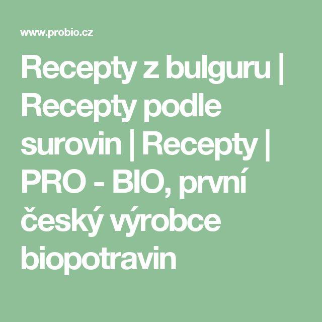 Recepty z bulguru     Recepty podle surovin     Recepty     PRO - BIO, první český výrobce biopotravin