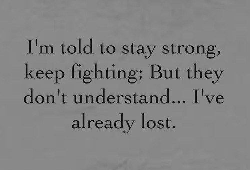 I can't be the only person who has this feeling. I don't want to be weak, but i can't fight myself anymore.