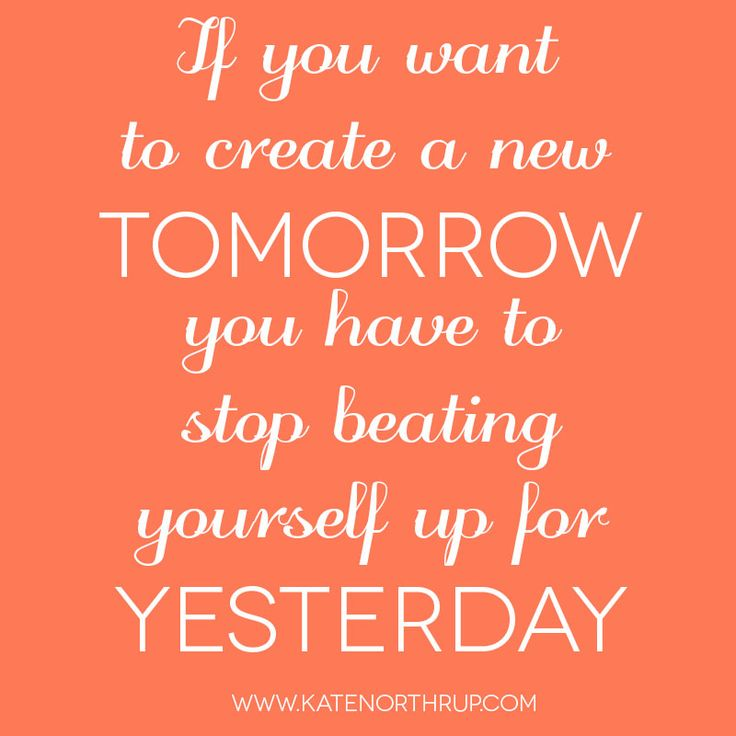 If you want to create a new tomorrow you have to stop beating yourself up for yesterday. #MoneyLove Notes