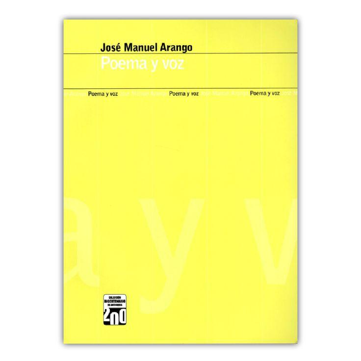 Poema y voz  – José Manuel Arango – Editorial Universidad de Antioquia www.librosyeditores.com Editores y distribuidores.