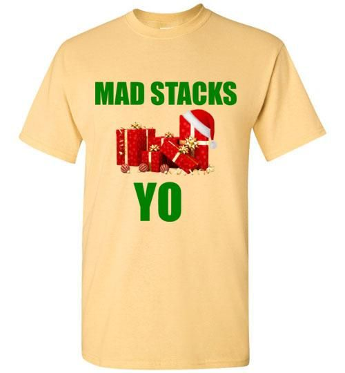 Mad Stacks Yo Christmas Presents Shirt