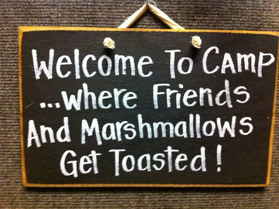 This is great haha..Welcome to camp where friends and marshmallows by trimblecrafts