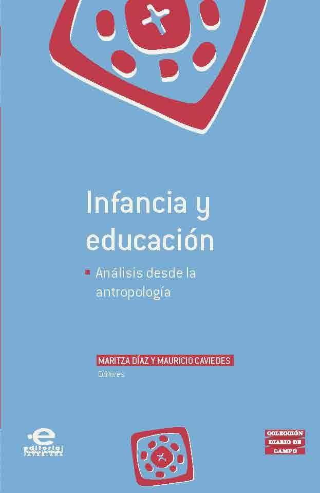 Infancia y educación | Pontificia Universidad Javeriana. Este libro reúne una serie de investigaciones que intentan ligar las reflexiones entre antropología de la infancia y antropología de la educación.