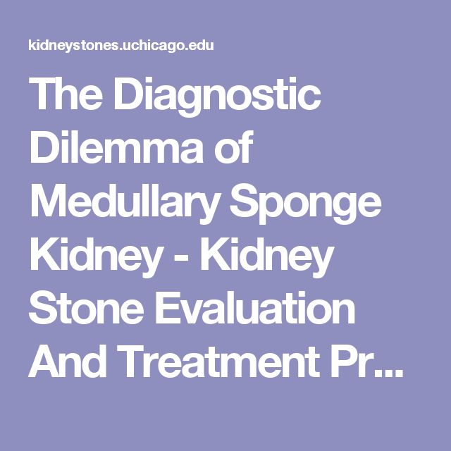 The Diagnostic Dilemma of Medullary Sponge Kidney - Kidney Stone Evaluation And Treatment Program
