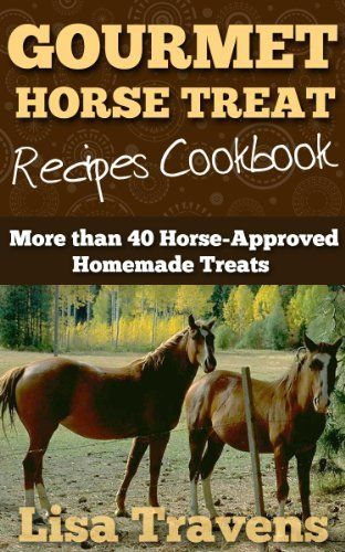 Gourmet Horse Treats Recipes Cookbook: 40 Horse-Approved Homemade Treats by Lisa Travens, http://www.amazon.com/gp/product/B007AIBY32/ref=cm_sw_r_pi_alp_LOT.qb0N0FDDW