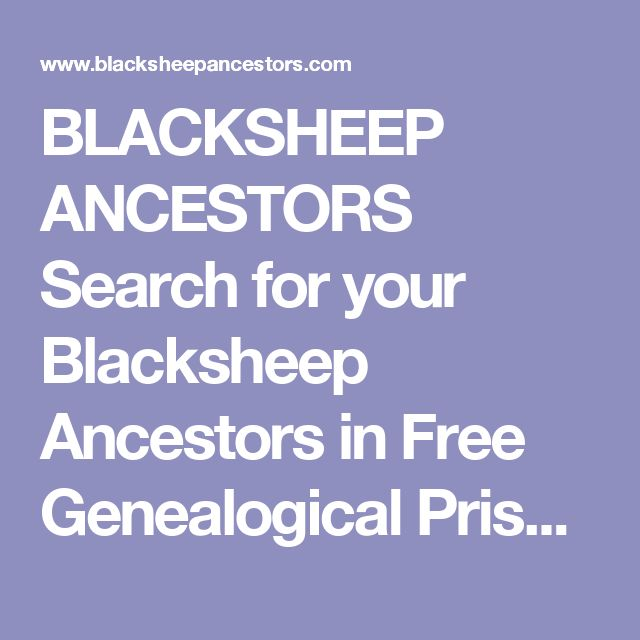 BLACKSHEEP ANCESTORS Search for your Blacksheep Ancestors in Free Genealogical Prison and Convict Records, Historical Court Records, Executions, Insane Asylum Records and Biographies of Famous Outlaws, Criminals & Pirates in the United States, United Kingdom and Canada
