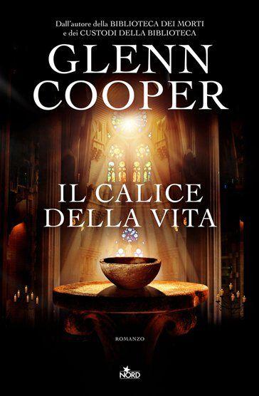 """""""Il calice della vita"""" di Glenn Cooper"""