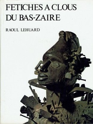 """24 Fetiches a clous du Bas-Zaiïre   Lehuard, Raoul (1980). Fetiches a clous du Bas-Zaiïre. Arnouville-lès-Gonesse: Arts d'Afrique Noire.  Condition: Fine (approaches the condition of """"As New""""). The book has been opened and read, but there are no defects to the book, jacket or pages."""