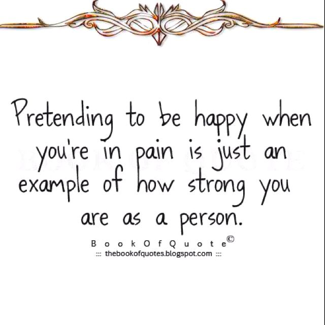 Pain, just because i smile and laugh, doesn't mean I'm not in a lot of pain!