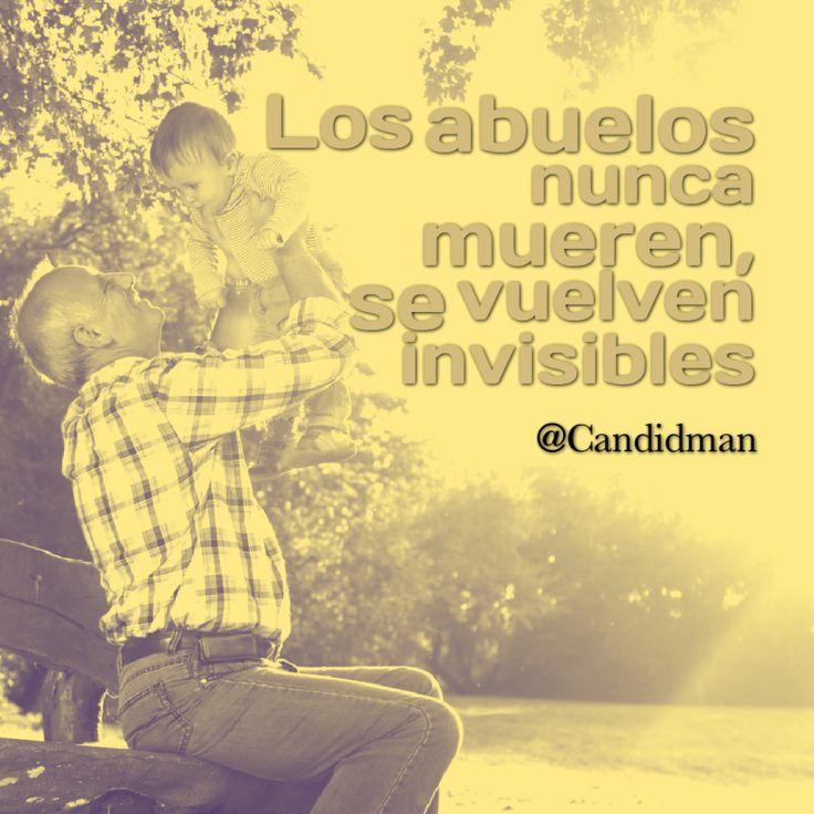"""""""Los #Abuelos nunca #Mueren, se vuelven #Invisibles"""". @candidman #Frases #Reflexion #Abuelo #DiaDelAbuelo #DiaDeLosAbuelos #Candidman"""