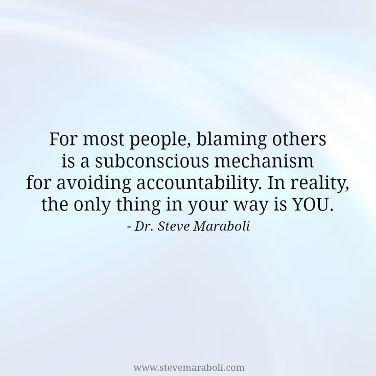 """For most people, blaming others is a subconscious mechanism for avoiding accountability. In reality, the only thing in your way is YOU."" - Steve Maraboli #quote"