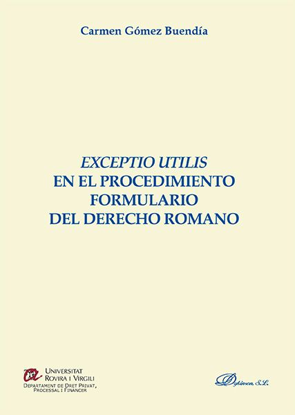 """""""Exceptio utilis"""" en el procedimiento formulario del derecho romano / Carmen Gómez Buendía. - 2015"""