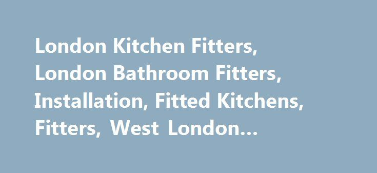 London Kitchen Fitters, London Bathroom Fitters, Installation, Fitted Kitchens, Fitters, West London #kitchen #craft http://kitchens.remmont.com/london-kitchen-fitters-london-bathroom-fitters-installation-fitted-kitchens-fitters-west-london-kitchen-craft/  #kitchen fitter jobs # We guarantee all our workmanship for 12 months. London Kitchen Fitters. London Bathroom Fitters. We Endeavour to be cost effective and competitive in all tenders, and guarantee to offer a fair price with no hidden…