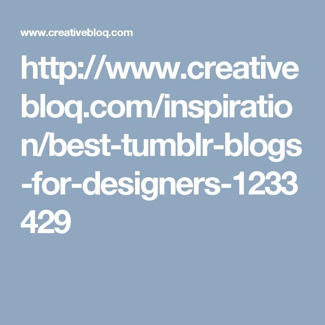 http://www.creativebloq.com/inspiration/best-tumblr-blogs-for-designers-1233429