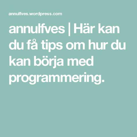 annulfves | Här kan du få tips om hur du kan börja med programmering.