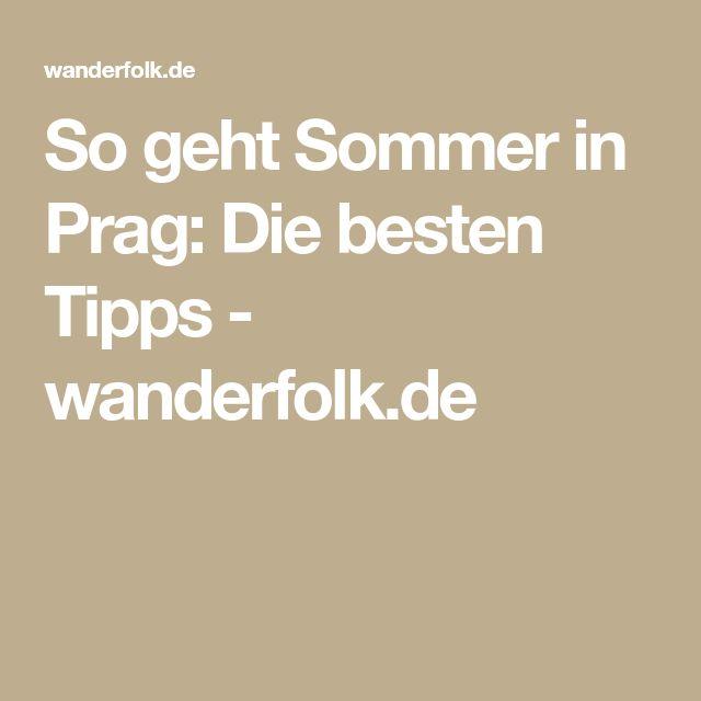 So geht Sommer in Prag: Die besten Tipps - wanderfolk.de