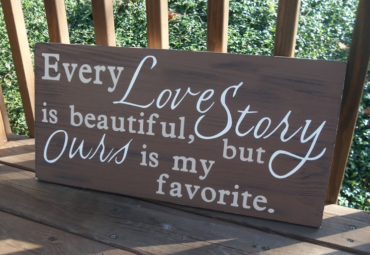 """Custom Hand-painted Wood SIGN ... """"Every Love Story is beautiful but Ours is my favorite"""". $64.00, via Etsy."""