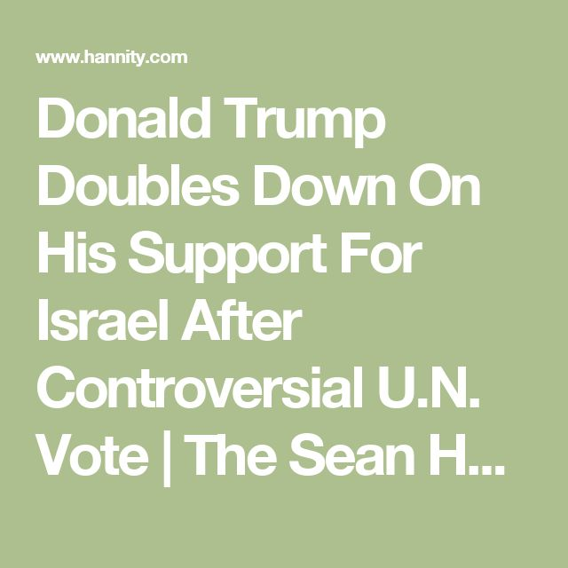 Donald Trump Doubles Down On His Support For Israel After Controversial U.N. Vote   The Sean Hannity Show