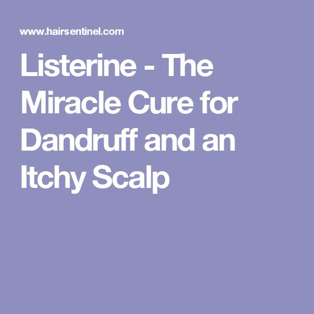 Listerine - The Miracle Cure for Dandruff and an Itchy Scalp