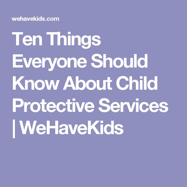 Ten Things Everyone Should Know About Child Protective Services | WeHaveKids