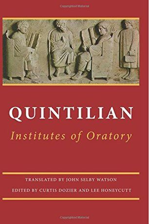 'Institutes of Oratory: or, Education of an Orator' by Quintilian (Author), Curtis Dozier (Editor), Lee Honeycutt (Editor), Rev. John Selby Watson (Translator)'  #GreatBooksoftheWesternWorld #Classics #Books #Western #Canon #Rhetoric #Education #Debate