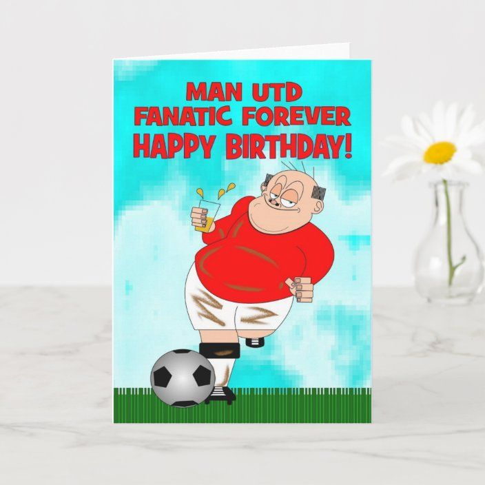 Manchester United Fanatic Forever Birthday Card Zazzle Com Birthday Cards Football Birthday Soccer Birthday Parties
