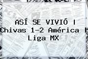 http://tecnoautos.com/wp-content/uploads/imagenes/tendencias/thumbs/asi-se-vivio-chivas-12-america-liga-mx.jpg Chivas Vs America. ASÍ SE VIVIÓ | Chivas 1-2 América | Liga MX, Enlaces, Imágenes, Videos y Tweets - http://tecnoautos.com/actualidad/chivas-vs-america-asi-se-vivio-chivas-12-america-liga-mx/